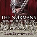 The Normans: From Raiders to Kings Audiobook by Lars Brownworth Narrated by James C. Lewis