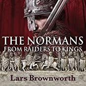 The Normans: From Raiders to Kings | [Lars Brownworth]