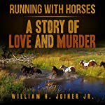 Running with Horses: A Story of Love and Murder | William H. Joiner Jr.