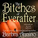 The Bitches of Everafter: A Fairy Tale: The Everafter Trilogy, Book 1 (       UNABRIDGED) by Barbra Annino Narrated by Erin Fossa