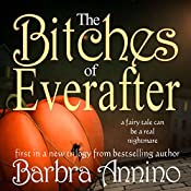 The Bitches of Everafter: A Fairy Tale: The Everafter Trilogy, Book 1 | Barbra Annino