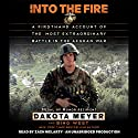 Into the Fire: A Firsthand Account of the Most Extraordinary Battle in the Afghan War (       UNABRIDGED) by Dakota Meyer, Bing West Narrated by Zach McLarty