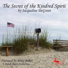 Secret of the Kindred Spirit (       UNABRIDGED) by Jacqueline DeGroot, Punch Audio Narrated by Betsy Baker
