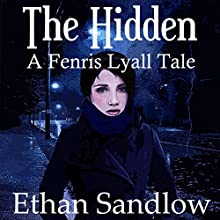 The Hidden: A Fenris Lyall Tale: Werewolves and Shifters, Book 1 (       UNABRIDGED) by Ethan Sandlow Narrated by Sarah Terry