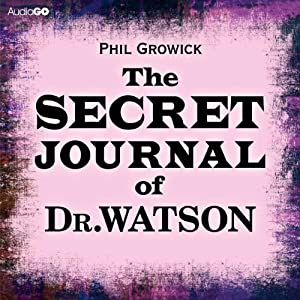 The Secret Journal of Dr Watson | [Phil Growick]