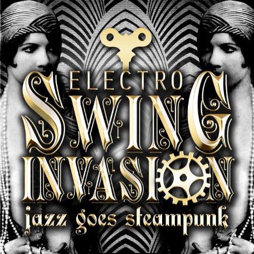 Jazz Goes Steampunk! Electro Swing Invasion