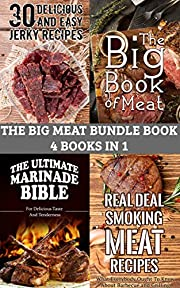 The Big Meat Cookbook Bundle:  4 Books In 1. Meat, BBQ, Jerky, Smoking Meat, Marinade. 118 Pages Of Delicious Recipes