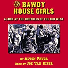 The Bawdy House Girls Audiobook by Alton Pryor Narrated by Joe Van Riper