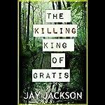 The Killing King of Gratis | Jay Jackson