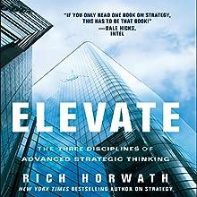 Elevate: The Three Disciplines of Advanced Strategic Thinking | Livre audio Auteur(s) : Rich Horwath Narrateur(s) : Steven Menasche