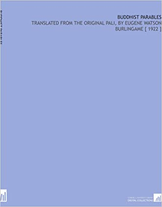 Buddhist Parables: Translated From the Original Pali, by Eugene Watson Burlingame [ 1922 ]