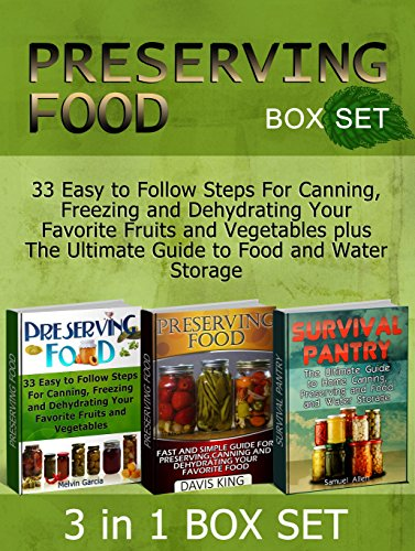 Preserving Food Box Set: 33 Easy to Follow Steps For Canning, Freezing and Dehydrating Your Favorite Fruits and Vegetables plus The Ultimate Guide to Food ... food without freezing or canning) by Melvin Garcia, Davis King, Samuel Allen