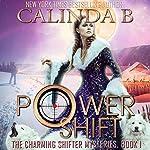 Power Shift: Hunting the Bounty Hunter Beneath Haunted Alaska Skies: A Charming, Alaska Paranormal Romance Adventure, Book 1 | Calinda B