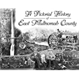 A Pictorial History of East Multnomah County
