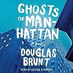 Ghosts of Manhattan: A Novel | Douglas Brunt