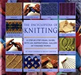 Encyclopedia Of Knitting Techniques: A Step-by-step Visual Guide, With An Inspirational Gallery Of Finished Techniques (Encyclopedia of Art) (0762408057) by Stanfield, Lesley