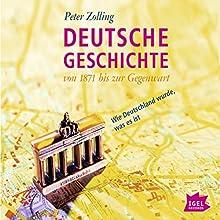 Deutsche Geschichte von 1871 bis zur Gegenwart: Wie Deutschland wurde, was es ist Audiobook by Peter Zolling Narrated by Peter Zolling, Sabine Kastius, Friedhelm Ptok