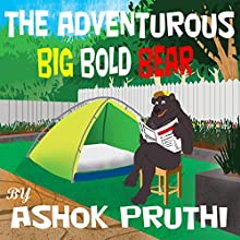 The Adventurous Big Bold Bear (       UNABRIDGED) by Ashok Pruthi Narrated by Sam Burns