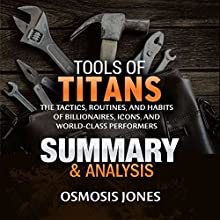 Tools of Titans: The Tactics, Routines, and Habits of Billionaires, Icons, and World-Class Performers: Summary & Analysis | Livre audio Auteur(s) : Osmosis Jones Narrateur(s) : Kerry O'Hallaron