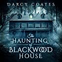 The Haunting of Blackwood House Audiobook by Darcy Coates Narrated by Piper Goodeve