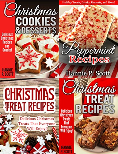 Christmas Recipe Collection: 65 Delicious Christmas Treat Recipes ~ 4 BOOKS IN 1: Christmas Cookies, Treats, Desserts, and Peppermint Recipes the Entire Family Will LOVE! (Christmas Recipe Cookbooks) by Hannie P. Scott