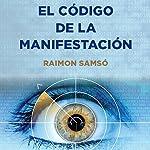 El Código de la Manifestación [The Manifestation Code]: 12 Poderes [12 Powers] | Raimon Samso