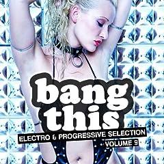 Bang This! (Electro & Progressive Selection, Vol. 9)