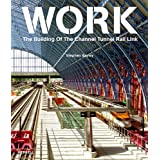 Work: The Building of the Channel Tunnel Rail Linkby Stephen Bayley