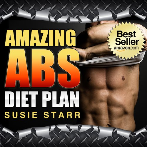 Amazing Abs Diet Plan: How To Burn Fat and Build Muscle Fast (How to Get Amazing Abs Plan)