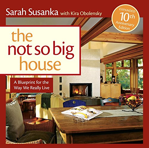 The Not So Big House: A Blueprint for the Way We Really Live