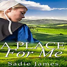 A Place for Me: An Amish Romance Audiobook by Sadie James Narrated by Nancy Isaacs