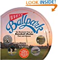 Take Me Out to the Ballpark: An Illustrated Guide to Baseball Parks Past & Present