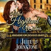 Wicked Highland Wishes: Highlander Vows: Entangled Hearts, Book 2   Julie Johnstone