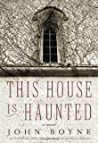 This House Is Haunted (0385681542) by Boyne, John