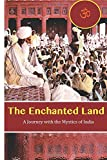 The Enchanted Land: A Journey with the Mystics of India