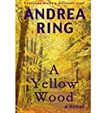 [ A YELLOW WOOD ] By Ring, Andrea ( Author) 2013 [ Paperback ]