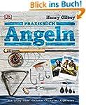 Praxisbuch Angeln: Ausr�stung, K�der,...