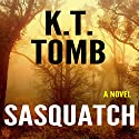 Sasquatch Audiobook by K.T. Tomb Narrated by Brandon Woodall