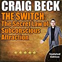 The Switch: The Secret Law of Subconscious Attraction (       UNABRIDGED) by Craig Beck Narrated by Craig Beck