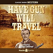 Have Gun - Will Travel Radio/TV Program by  Radio Spirits Narrated by John Dehner, Ben Wright, Virginia Gregg