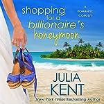Shopping for a Billionaire's Honeymoon | Julia Kent