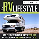 The RV Lifestyle: How to Declutter your Life, Become Financially Independent and Enjoy a Simple, Stress Free Life by Living in an RV (       UNABRIDGED) by Janice Thompson Narrated by Sharon Olivia Blumberg