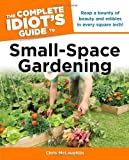 The Complete Idiot's Guide to Small-Space Gardening (Complete Idiot's Guides (Lifestyle Paperback))