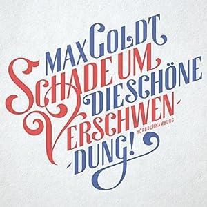 Schade um die schöne Verschwendung! (       ungekürzt) von Max Goldt Gesprochen von: Max Goldt