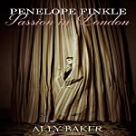Penelope Finkle: Passion in London | Ally Baker