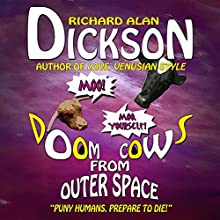 Doom Cows from Outer Space (       UNABRIDGED) by Richard Alan Dickson Narrated by Richard Alan Dickson