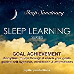 Goal Achievement Discipline, Follow Through & Reach Your Goals: Sleep Learning, Guided Self Hypnosis, Meditation & Affirmations |  Jupiter Production