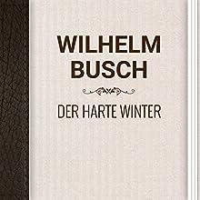 Wilhelm Busch: Der Harte Winter (       ungekürzt) von Wilhelm Busch Gesprochen von: Alexey Ratnikov