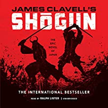 Shogun: The Epic Novel of Japan: The Asian Saga, Book 1 Audiobook by James Clavell Narrated by Ralph Lister