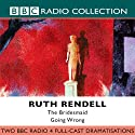The Bridesmaid & Going Wrong (Dramatized) Radio/TV Program by Ruth Rendell Narrated by Jamie Glover, Rachel Lewis, Peter Wingfield, Oona Beeson